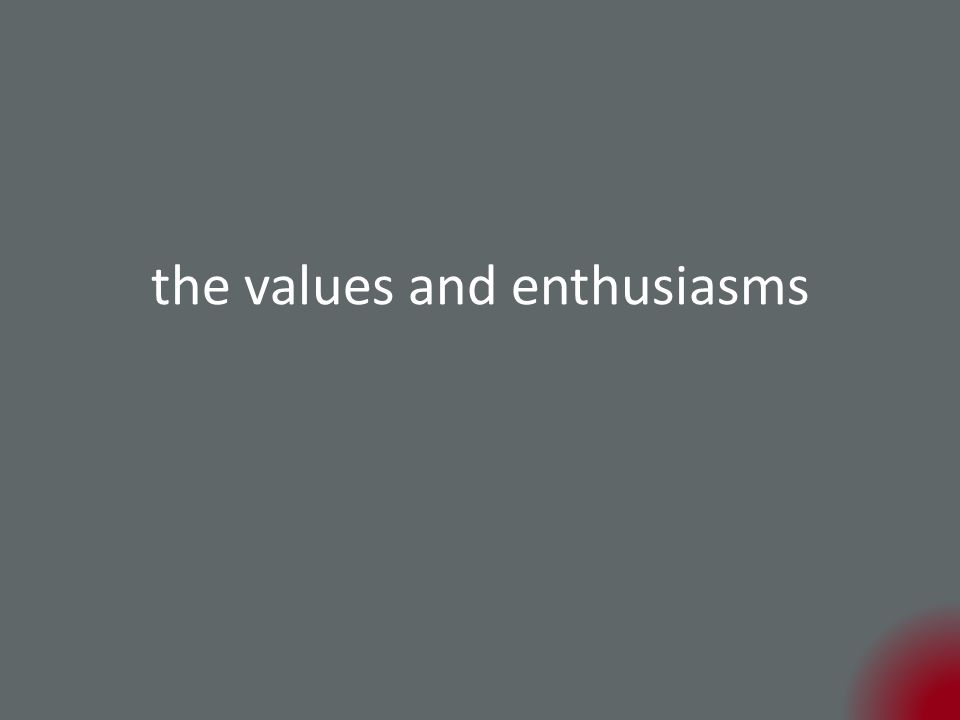 the values and enthusiasms