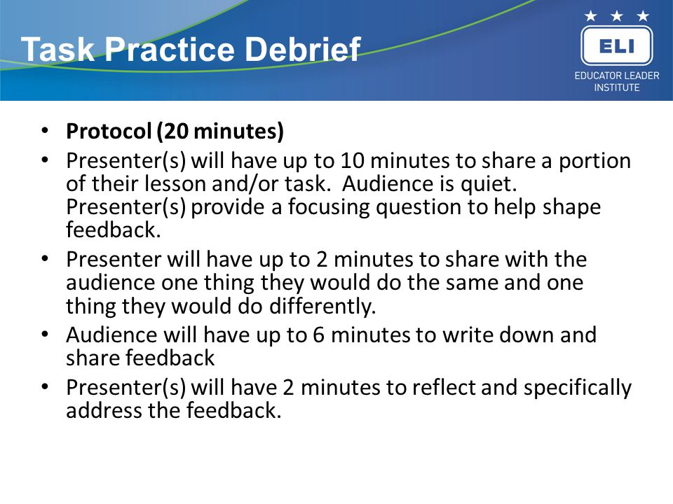 Task Practice Debrief Protocol (20 minutes) Presenter(s) will have up to 10 minutes to share a portion of their lesson and/or task.