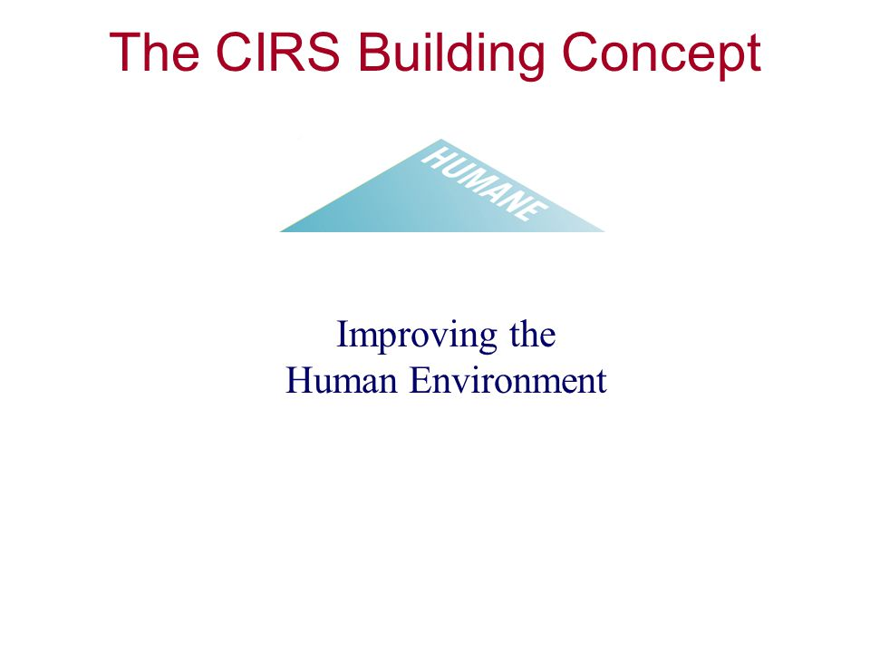 The CIRS Building Concept Improving the Human Environment