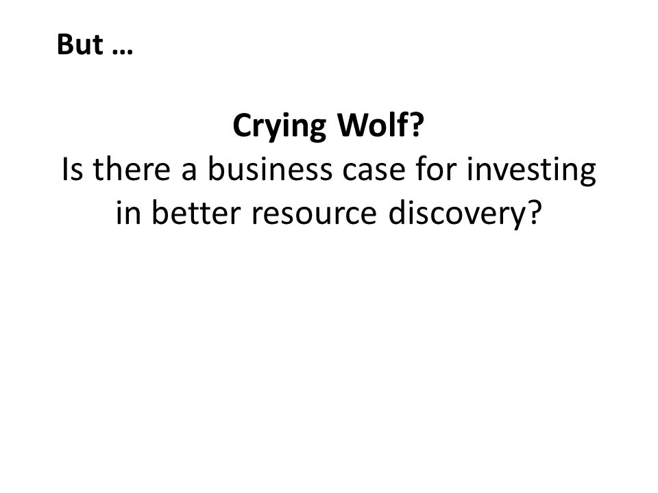 Crying Wolf Is there a business case for investing in better resource discovery But …