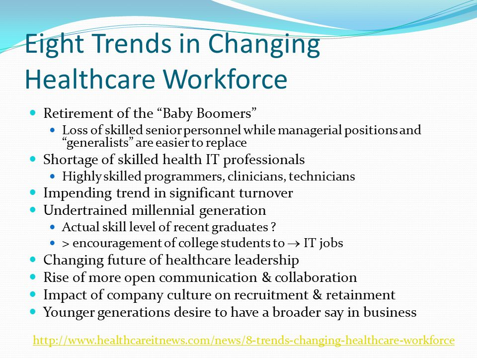 "Eight Trends in Changing Healthcare Workforce Retirement of the ""Baby Boomers"" Loss of skilled senior personnel while managerial positions and ""genera"