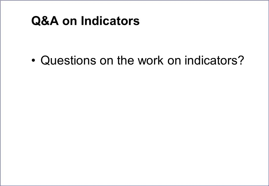 Q&A on Indicators Questions on the work on indicators?