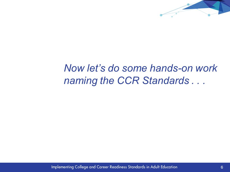 Now let's do some hands-on work naming the CCR Standards... 6