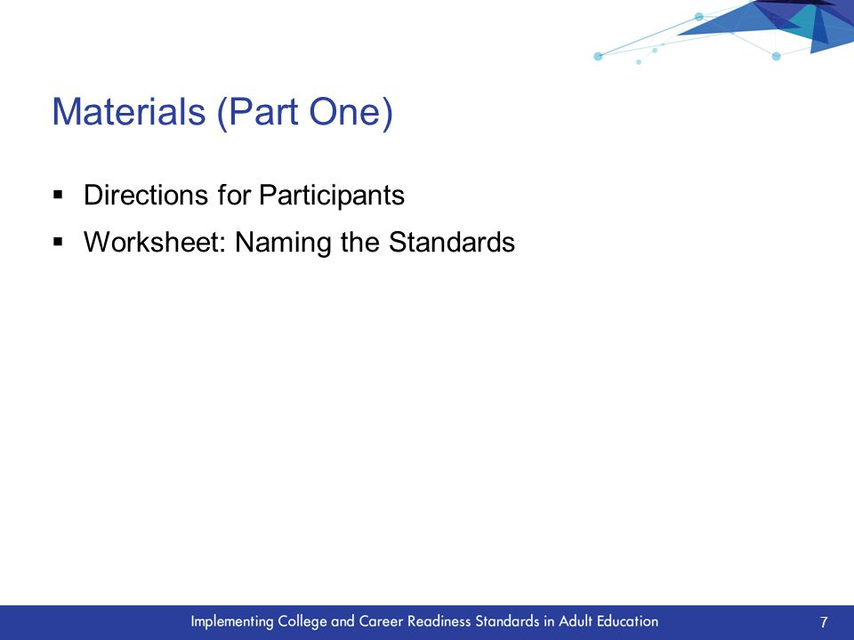 Materials (Part One)  Directions for Participants  Worksheet: Naming the Standards 7