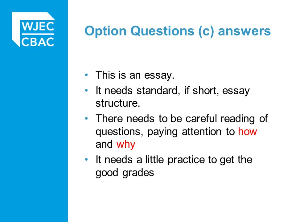Option Questions (c) answers This is an essay. It needs standard, if short, essay structure.