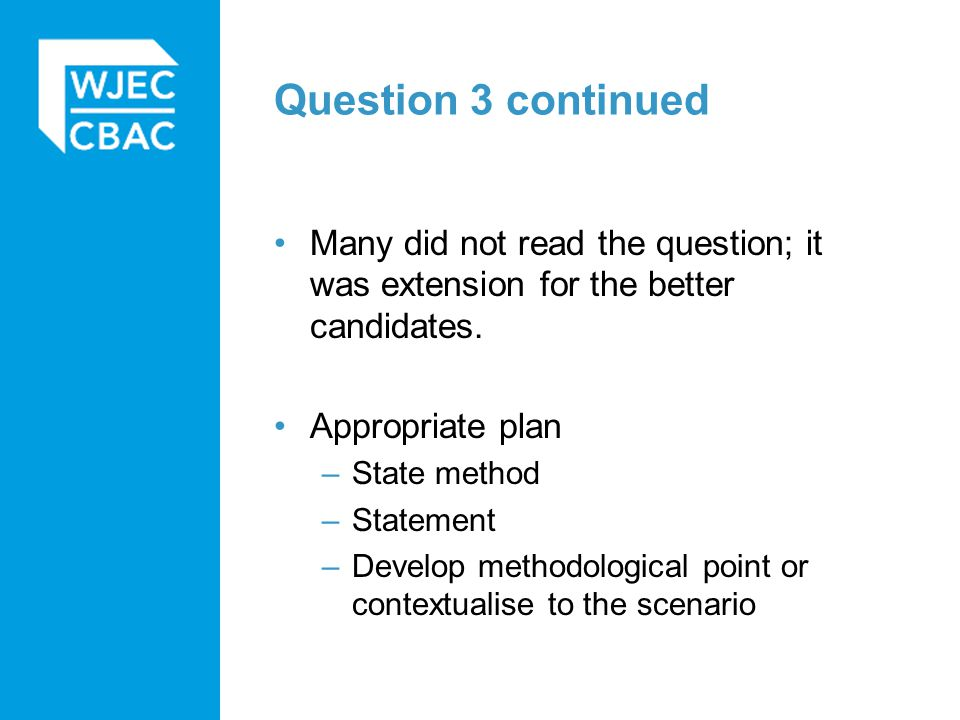 Question 3 continued Many did not read the question; it was extension for the better candidates.