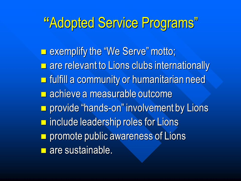 """ Adopted Service Programs"" exemplify the ""We Serve"" motto; exemplify the ""We Serve"" motto; are relevant to Lions clubs internationally are relevant t"