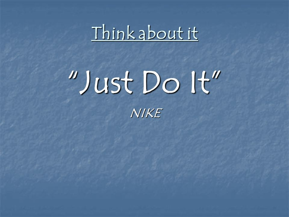 """Think about it """"Just Do It"""" NIKE"""