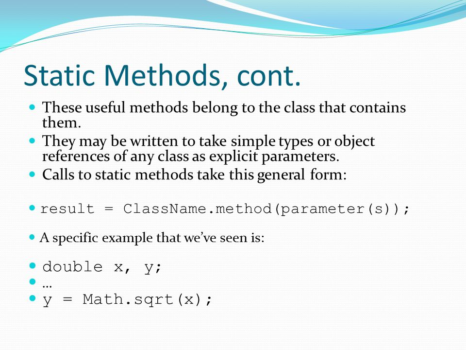 Static Methods, cont. These useful methods belong to the class that contains them.