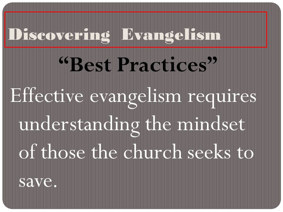 Discovering Evangelism Best Practices Effective evangelism requires understanding the mindset of those the church seeks to save.