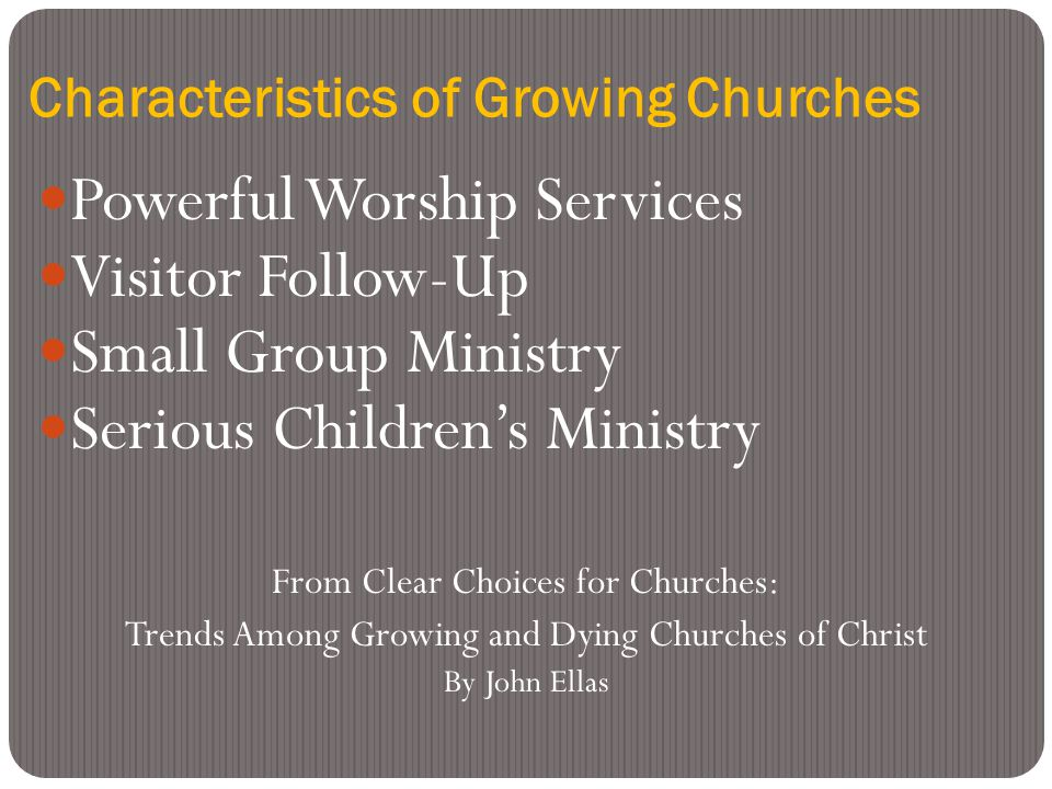 Characteristics of Growing Churches Powerful Worship Services Visitor Follow-Up Small Group Ministry Serious Children's Ministry From Clear Choices fo
