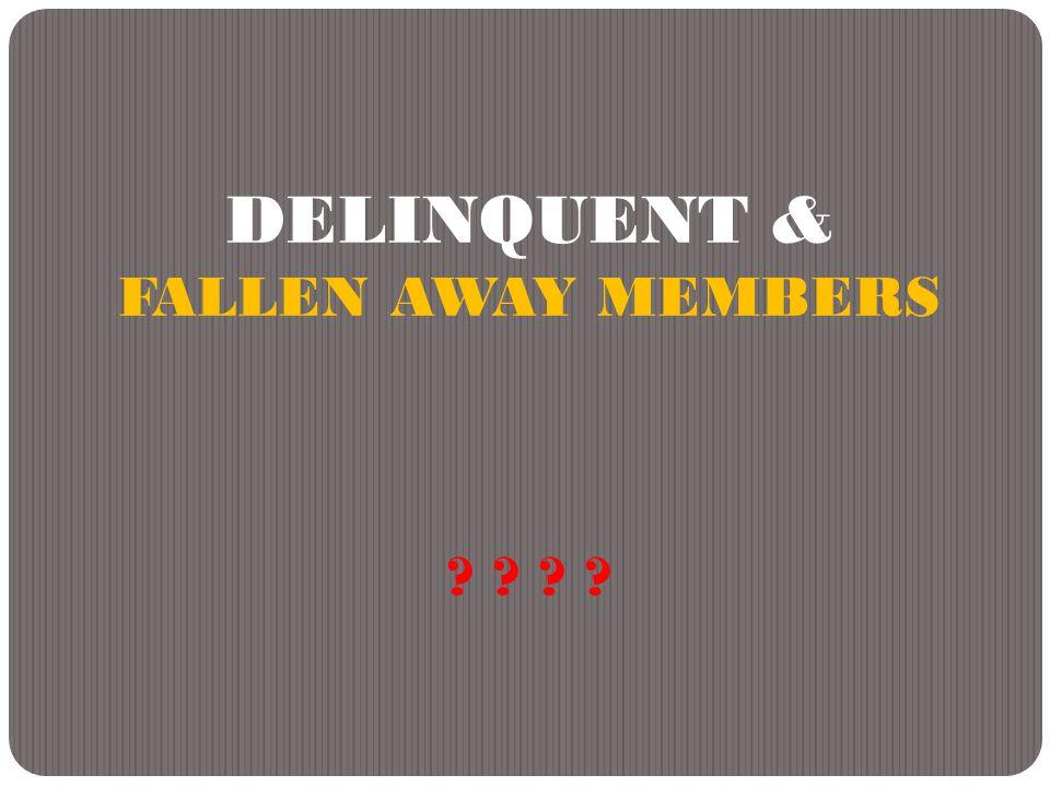 DELINQUENT & FALLEN AWAY MEMBERS