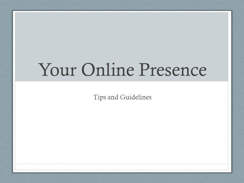 Your Online Presence Tips and Guidelines