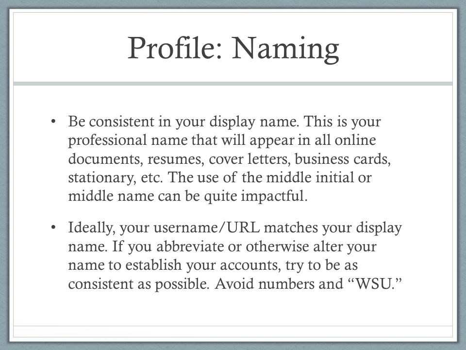Profile: Naming Be consistent in your display name.