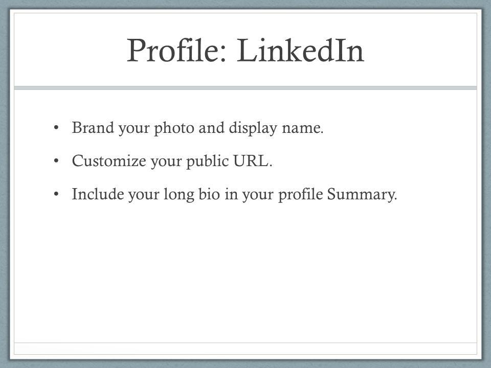 Profile: LinkedIn Brand your photo and display name.