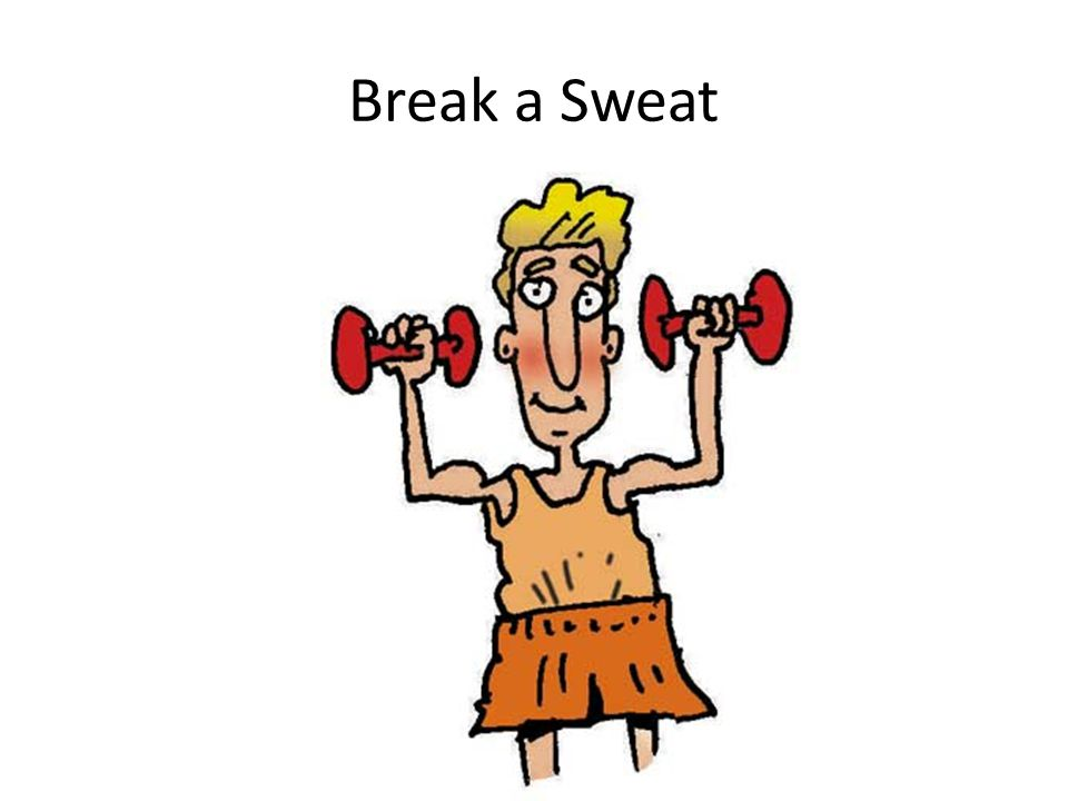 Break a Sweat