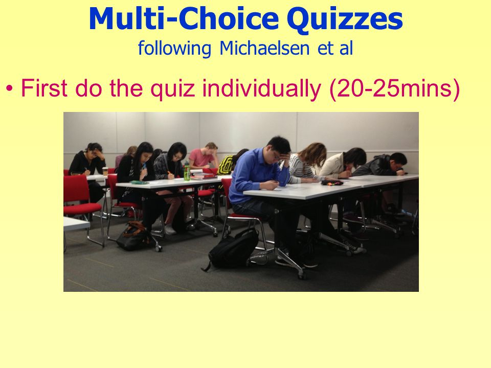Multi-Choice Quizzes following Michaelsen et al First do the quiz individually (20-25mins)