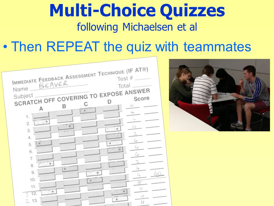 Then REPEAT the quiz with teammates Multi-Choice Quizzes following Michaelsen et al