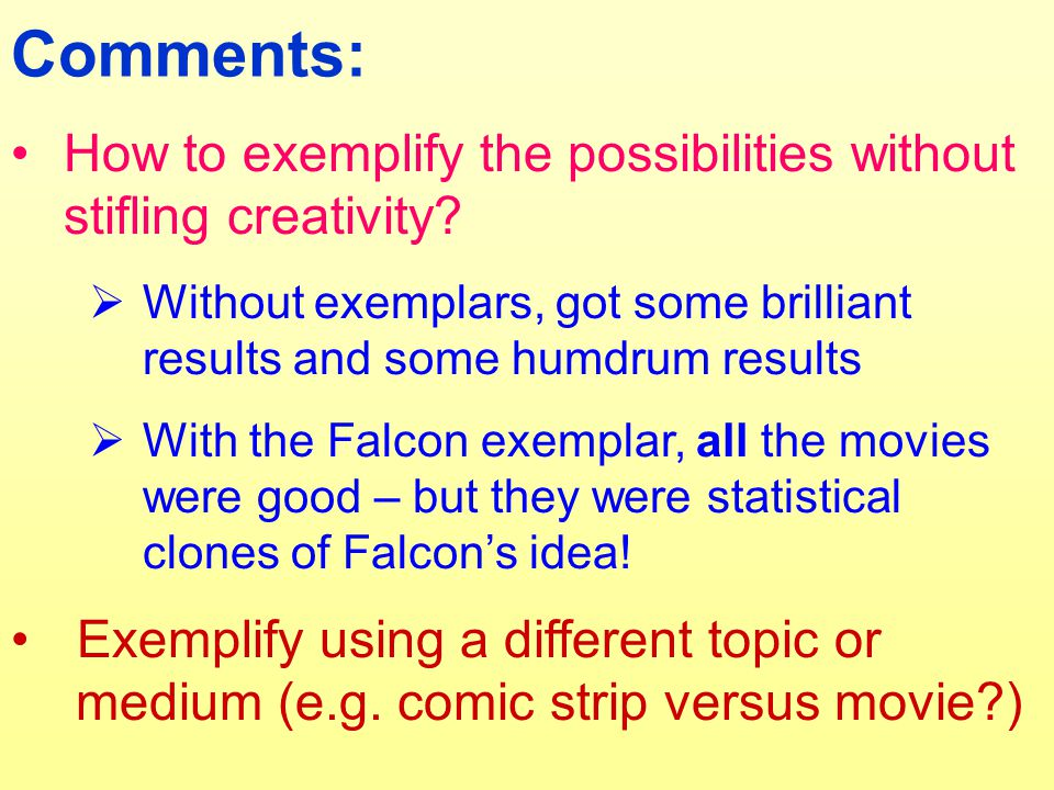 Comments: How to exemplify the possibilities without stifling creativity?  Without exemplars, got some brilliant results and some humdrum results  W