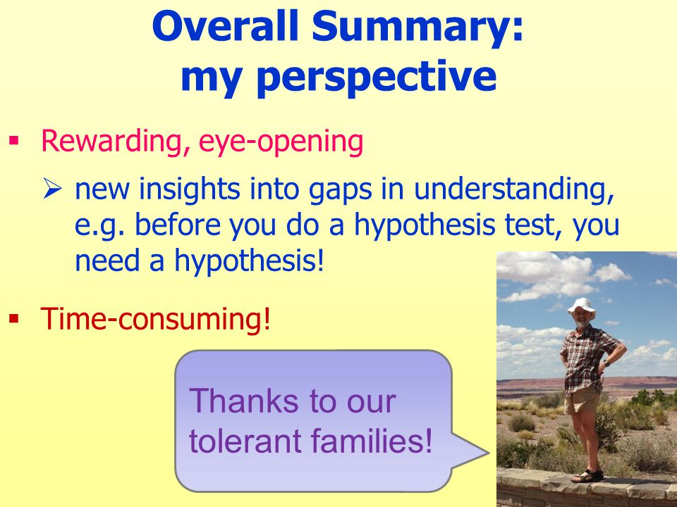  Rewarding, eye-opening  new insights into gaps in understanding, e.g.