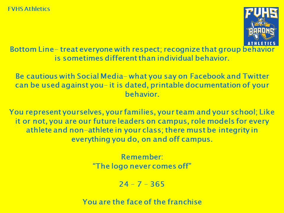FVHS Athletics Bottom Line- treat everyone with respect; recognize that group behavior is sometimes different than individual behavior.