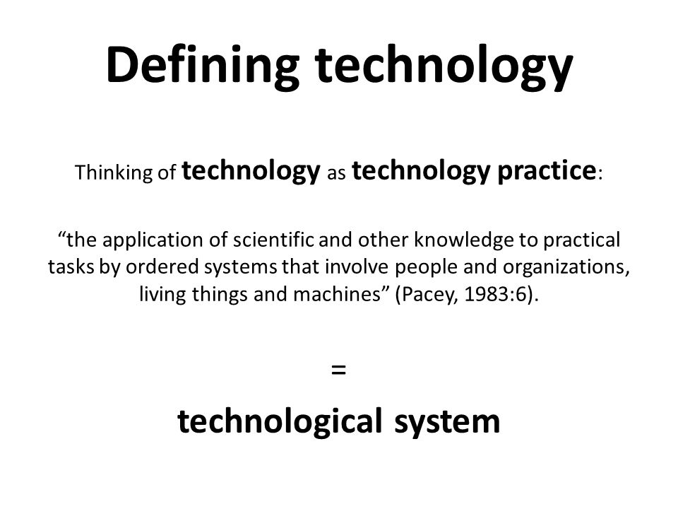 "Defining technology Thinking of technology as technology practice : ""the application of scientific and other knowledge to practical tasks by ordered s"