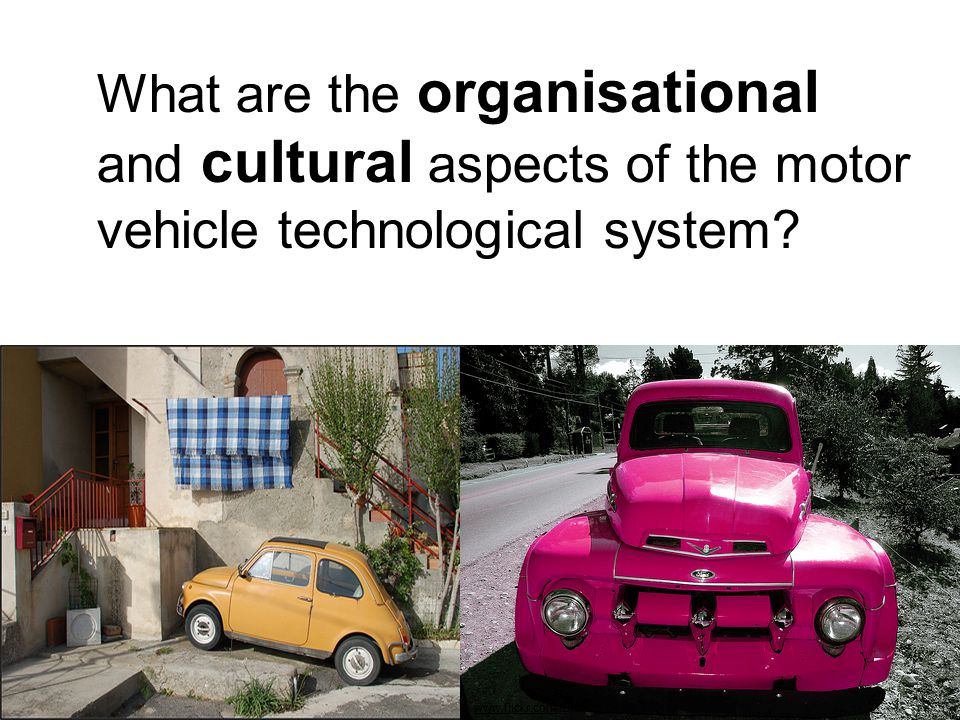 What are the organisational and cultural aspects of the motor vehicle technological system? www.flickr.comwww.flickr.com !Bishido Code, 2008