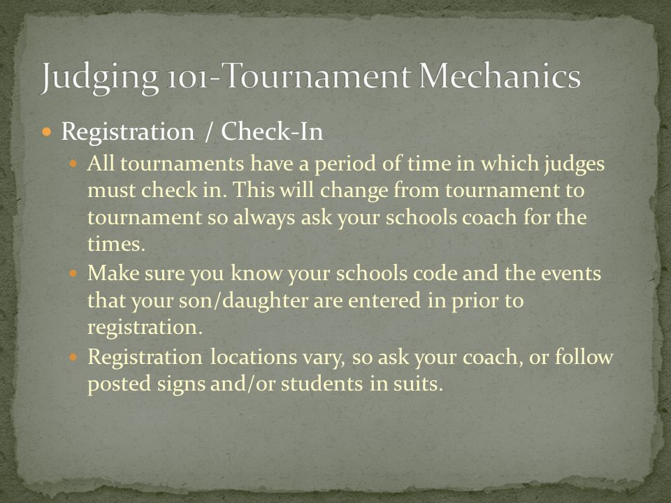 Registration / Check-In All tournaments have a period of time in which judges must check in.