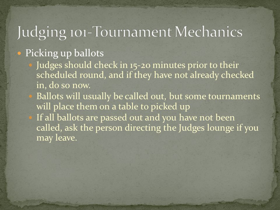Picking up ballots Judges should check in 15-20 minutes prior to their scheduled round, and if they have not already checked in, do so now.