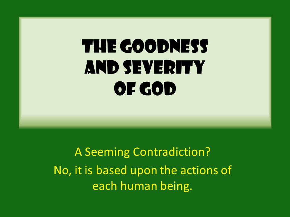 The Goodness And Severity Of God A Seeming Contradiction.