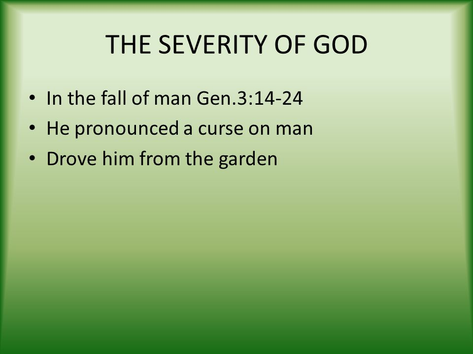 THE SEVERITY OF GOD In the fall of man Gen.3:14-24 He pronounced a curse on man Drove him from the garden