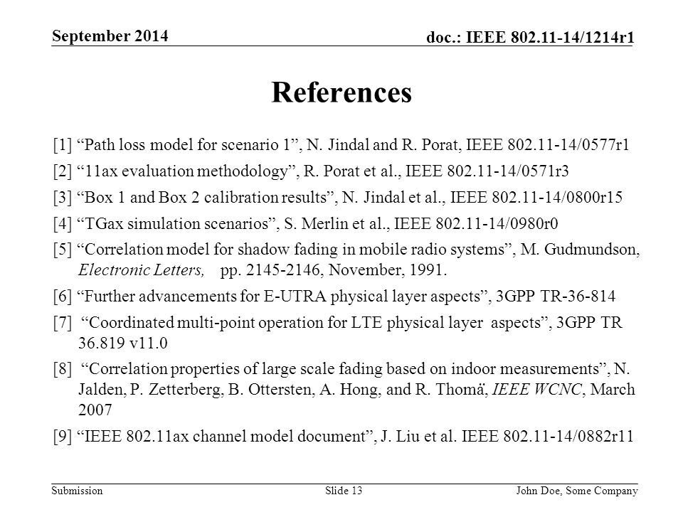 """Submission doc.: IEEE 802.11-14/1214r1 John Doe, Some CompanySlide 13 References [1] """"Path loss model for scenario 1"""", N. Jindal and R. Porat, IEEE 80"""
