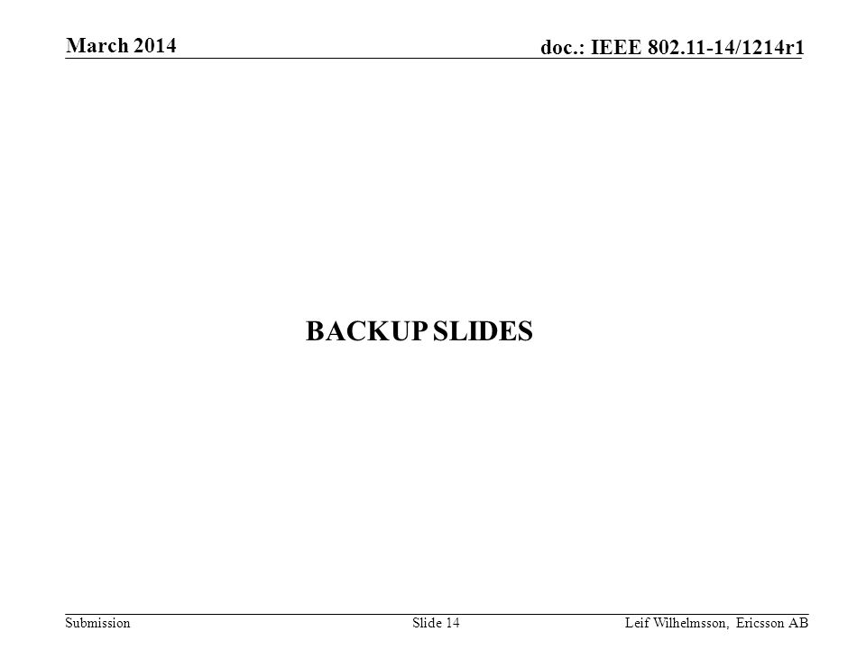 Submission doc.: IEEE 802.11-14/1214r1 March 2014 Leif Wilhelmsson, Ericsson AB BACKUP SLIDES Slide 14