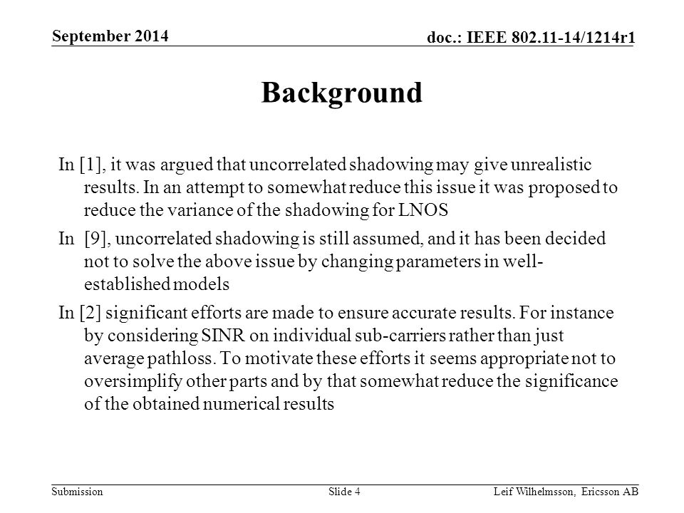 Submission doc.: IEEE 802.11-14/1214r1 Background In [1], it was argued that uncorrelated shadowing may give unrealistic results. In an attempt to som