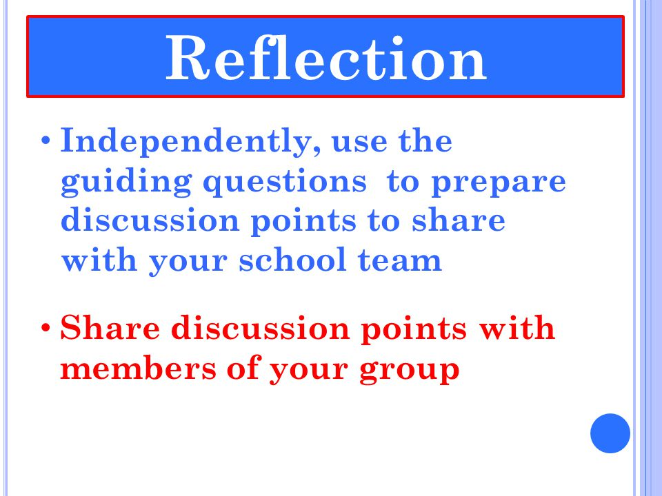 Independently, use the guiding questions to prepare discussion points to share with your school team Share discussion points with members of your grou