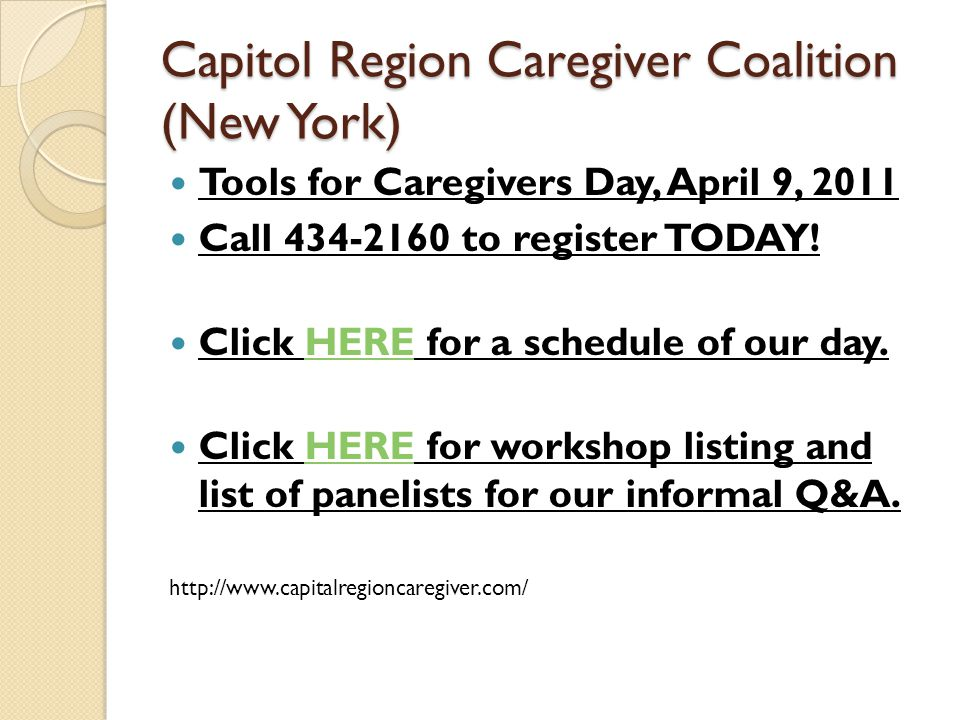 Capitol Region Caregiver Coalition (New York) Tools for Caregivers Day, April 9, 2011 Call 434-2160 to register TODAY.