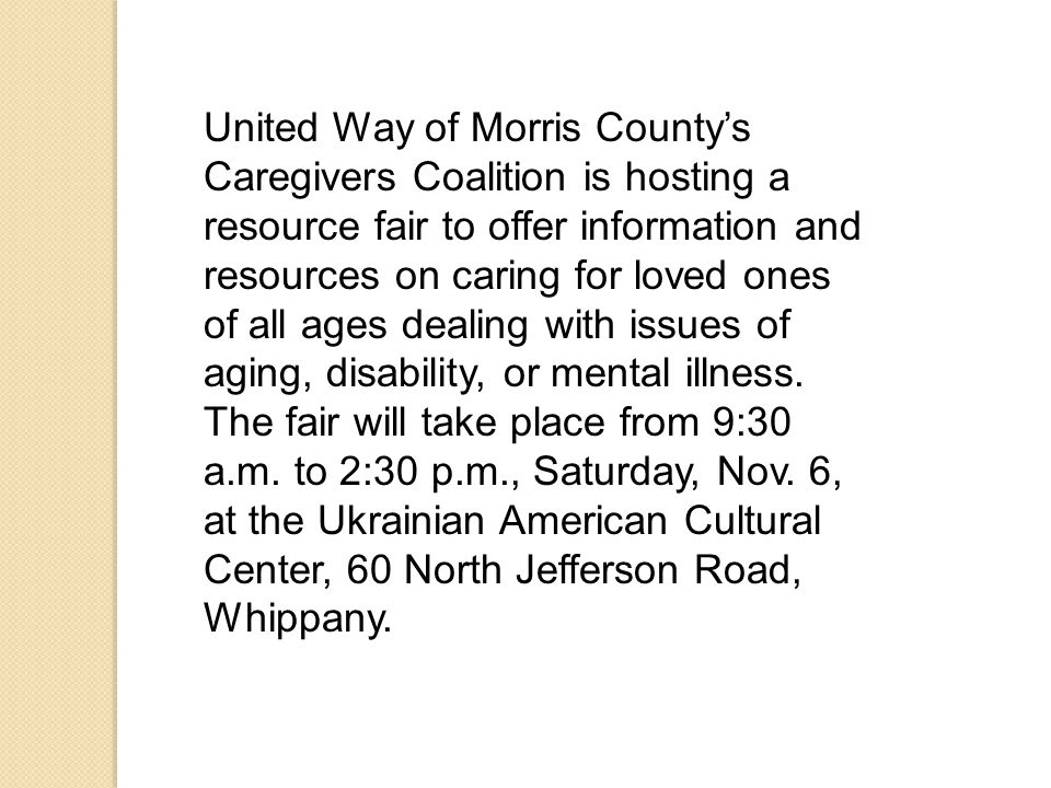 United Way of Morris County's Caregivers Coalition is hosting a resource fair to offer information and resources on caring for loved ones of all ages dealing with issues of aging, disability, or mental illness.