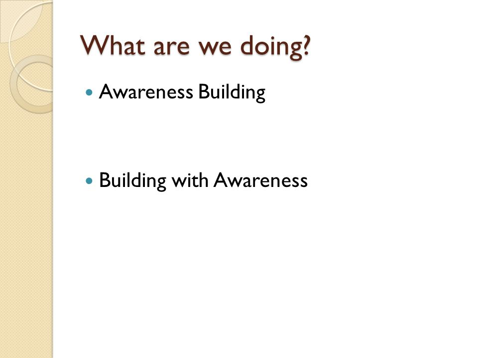 What are we doing Awareness Building Building with Awareness