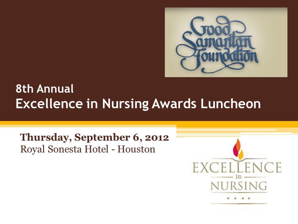 8th Annual Excellence in Nursing Awards Luncheon Thursday, September 6, 2012 Royal Sonesta Hotel - Houston