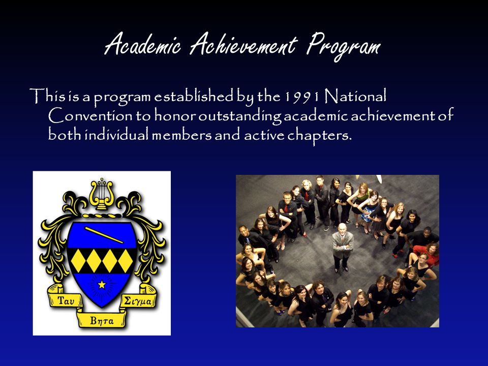 Academic Achievement Program This is a program established by the 1991 National Convention to honor outstanding academic achievement of both individual members and active chapters.