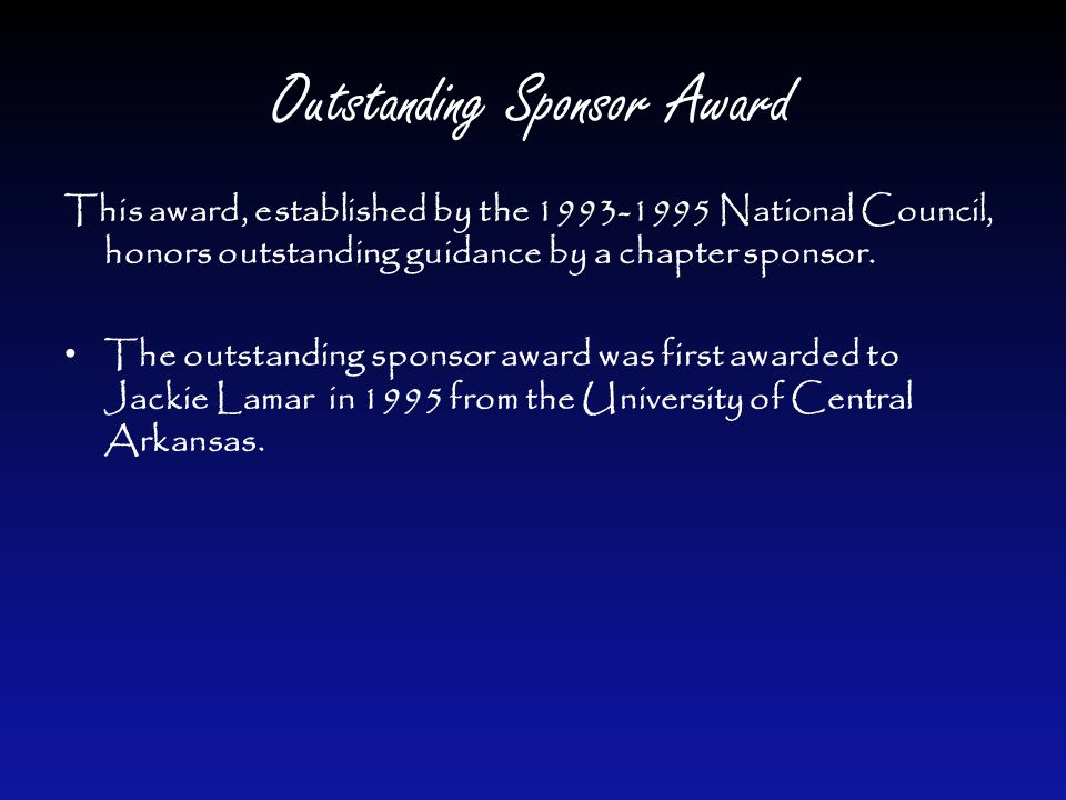 Outstanding Sponsor Award This award, established by the 1993-1995 National Council, honors outstanding guidance by a chapter sponsor.