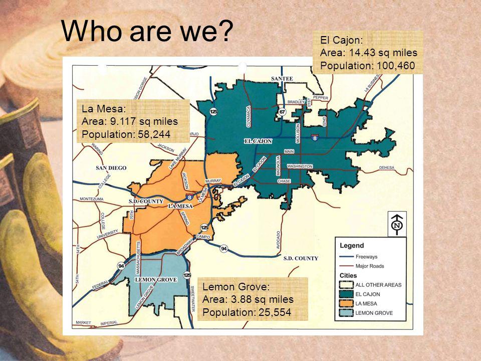 Who are we? La Mesa: Area: 9.117 sq miles Population: 58,244 El Cajon: Area: 14.43 sq miles Population: 100,460 Lemon Grove: Area: 3.88 sq miles Popul