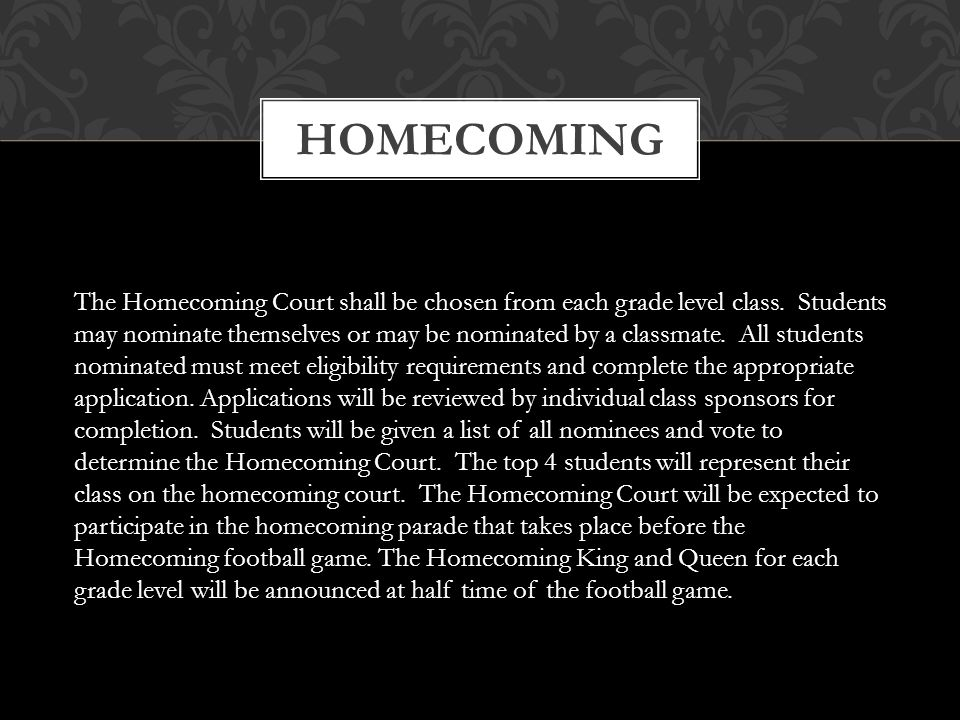 HOMECOMING The Homecoming Court shall be chosen from each grade level class.