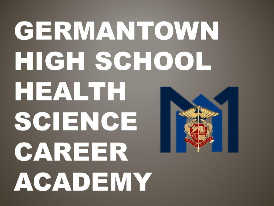 GERMANTOWN HIGH SCHOOL HEALTH SCIENCE CAREER ACADEMY