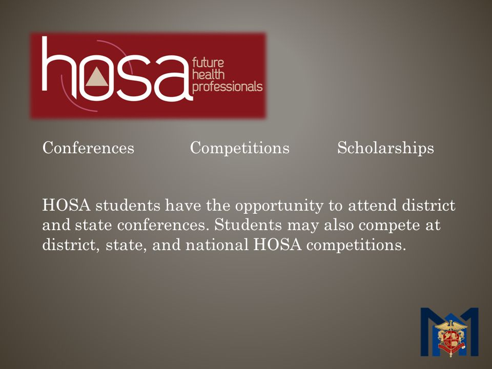 ConferencesCompetitions Scholarships HOSA students have the opportunity to attend district and state conferences.