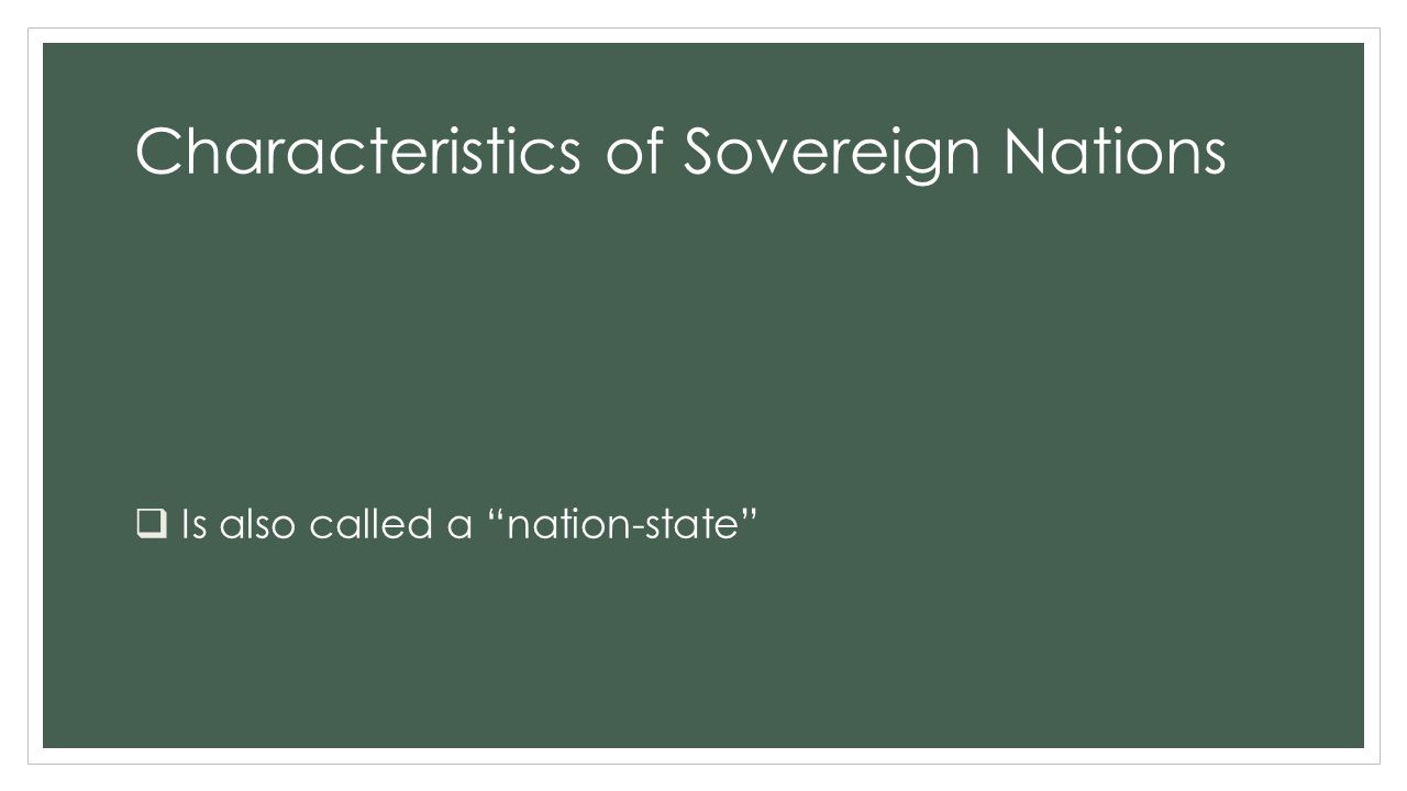 """Characteristics of Sovereign Nations  Is also called a """"nation-state"""""""