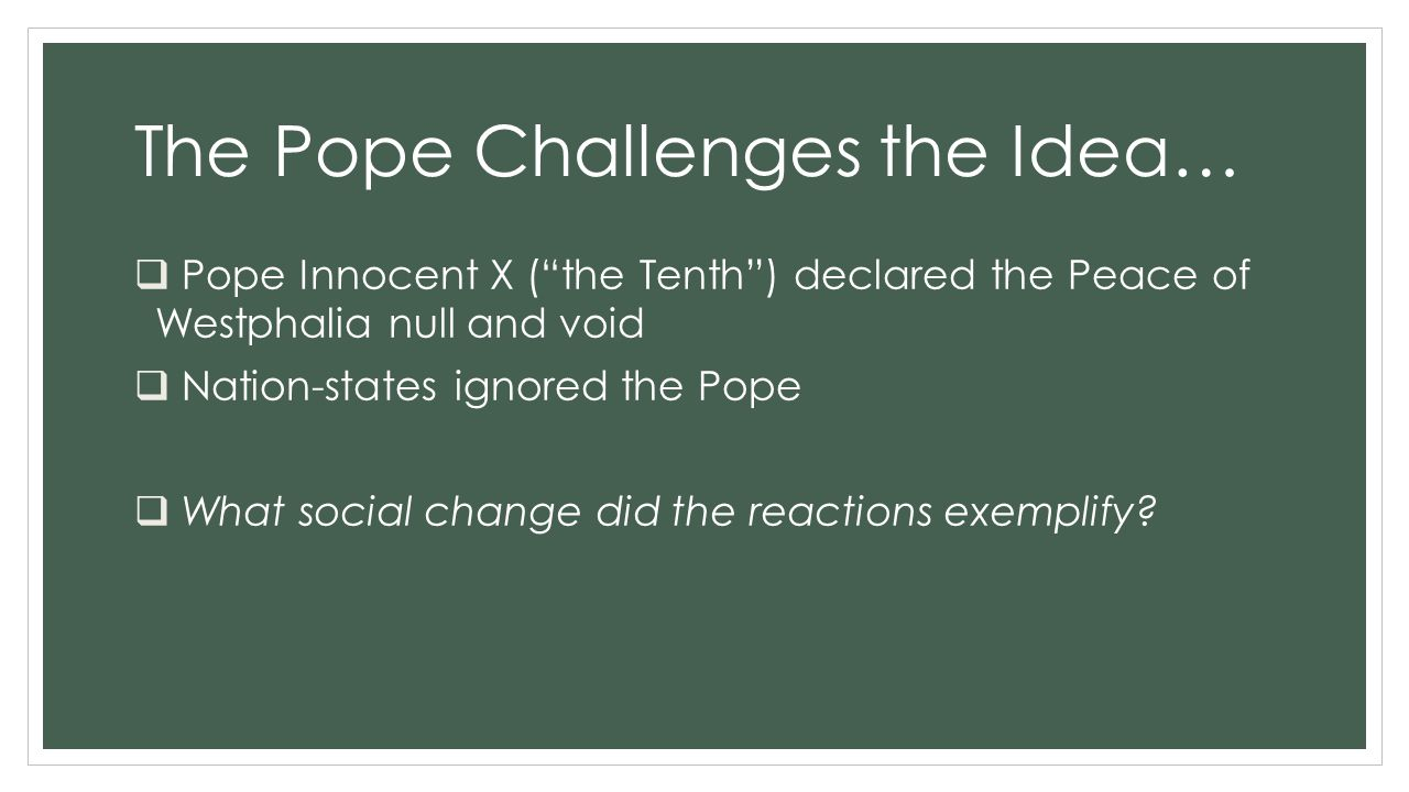 """The Pope Challenges the Idea…  Pope Innocent X (""""the Tenth"""") declared the Peace of Westphalia null and void  Nation-states ignored the Pope  What s"""
