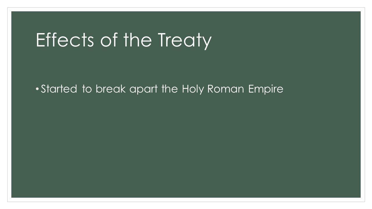 Effects of the Treaty Started to break apart the Holy Roman Empire