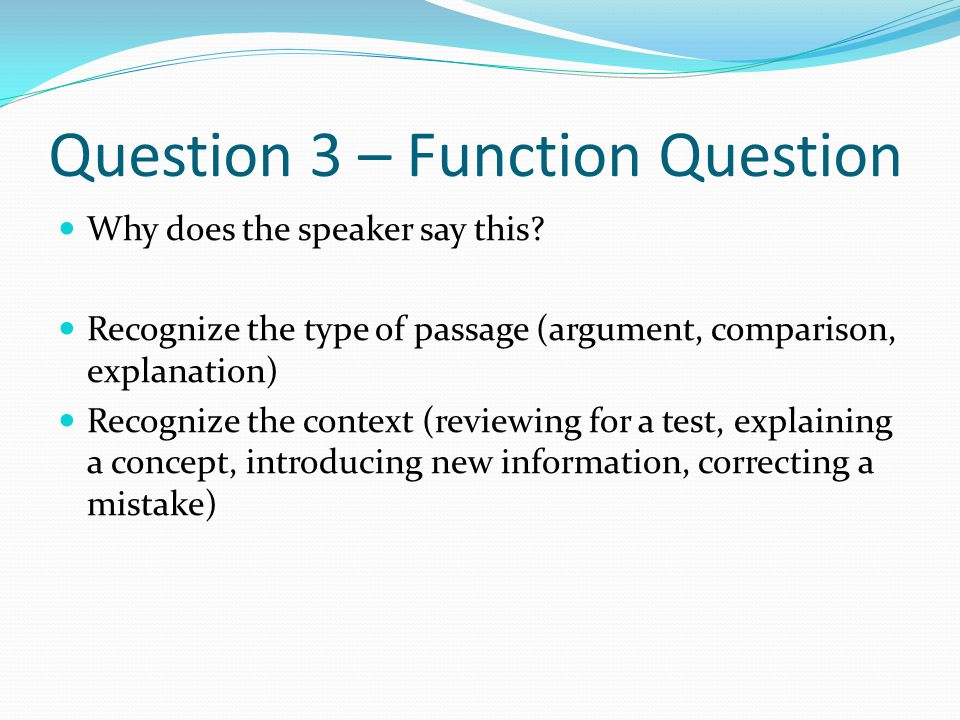 Question 3 – Function Question Why does the speaker say this.