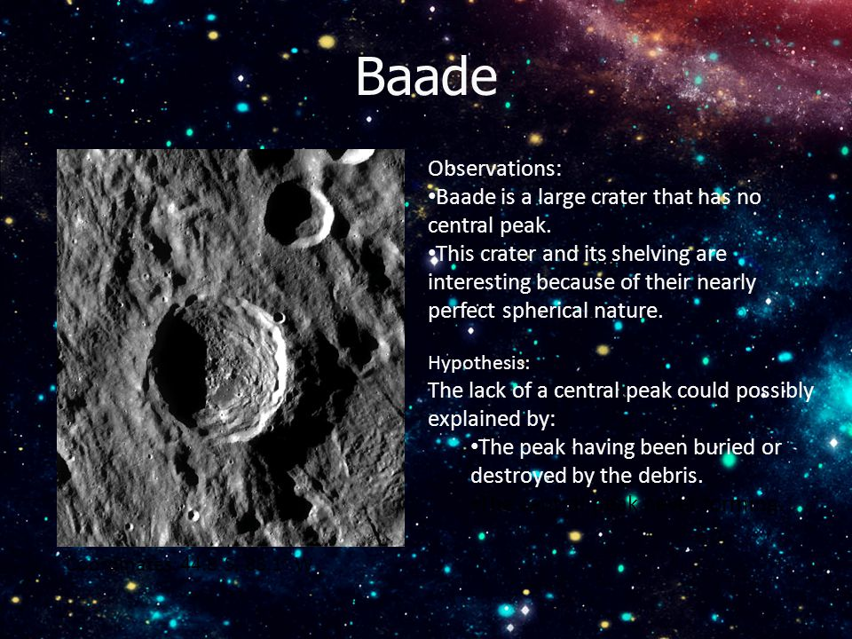 Baade Coordinates: 44.8˚S, 88.1˚ W Observations: Baade is a large crater that has no central peak.